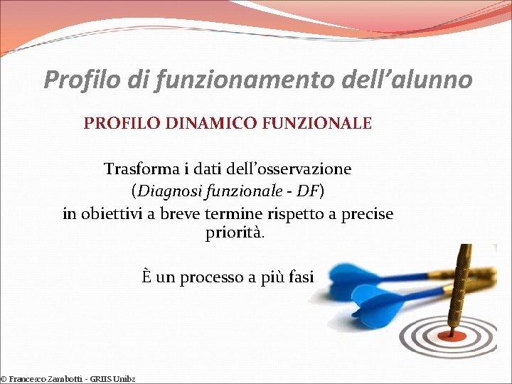 Profilo di funzionamento dell'alunno PROFILO DINAMICO FUNZIONALE Trasforma i dati dell'osservazione (Diagnosi funzionale -