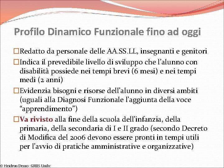 Profilo Dinamico Funzionale fino ad oggi �Redatto da personale delle AA. SS. LL, insegnanti