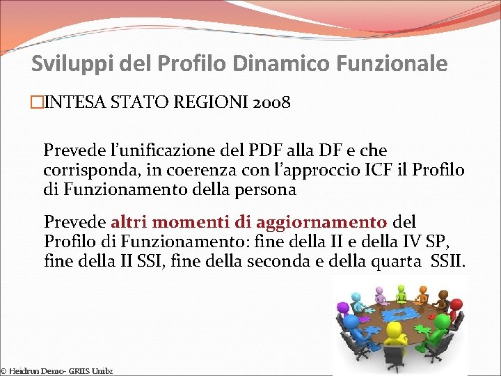 Sviluppi del Profilo Dinamico Funzionale �INTESA STATO REGIONI 2008 Prevede l'unificazione del PDF alla