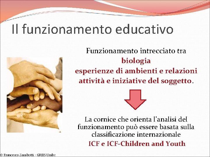 Il funzionamento educativo © Francesco Zambotti - GRIIS Unibz Funzionamento intrecciato tra biologia esperienze