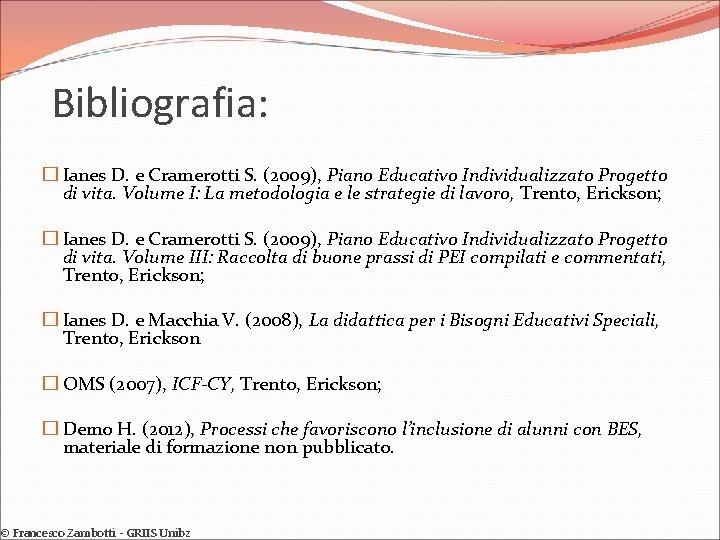 Bibliografia: � Ianes D. e Cramerotti S. (2009), Piano Educativo Individualizzato Progetto di vita.