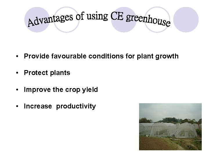 • Provide favourable conditions for plant growth • Protect plants • Improve the