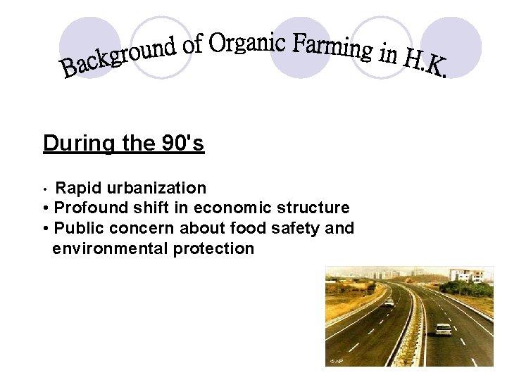 During the 90's Rapid urbanization • Profound shift in economic structure • Public concern