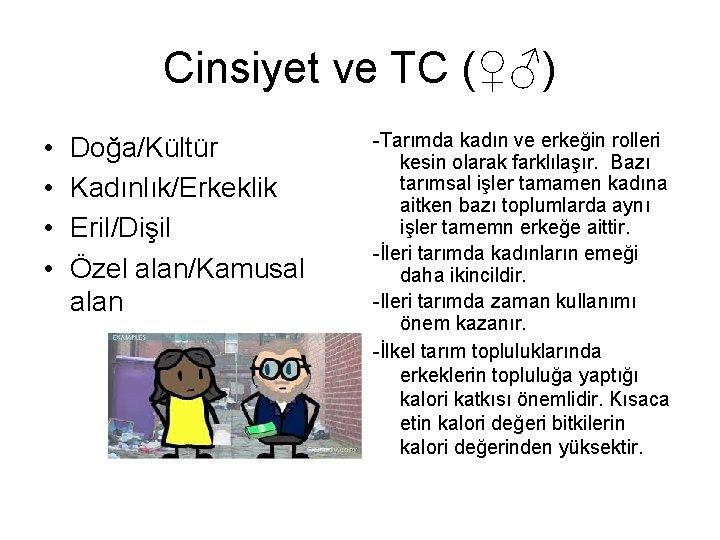 Cinsiyet ve TC (♀♂) • • Doğa/Kültür Kadınlık/Erkeklik Eril/Dişil Özel alan/Kamusal alan -Tarımda kadın