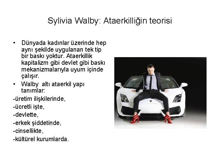 Sylivia Walby: Ataerkilliğin teorisi • Dünyada kadınlar üzerinde hep aynı şekilde uygulanan tek tip