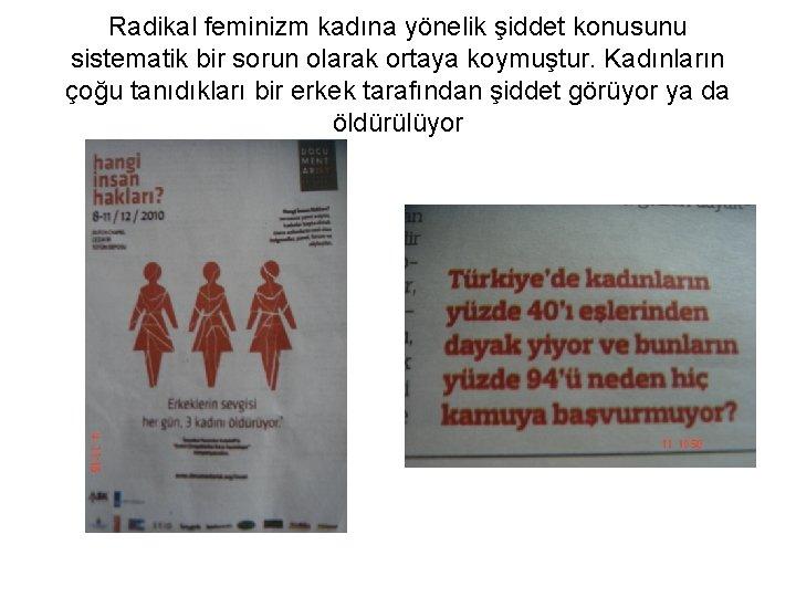 Radikal feminizm kadına yönelik şiddet konusunu sistematik bir sorun olarak ortaya koymuştur. Kadınların çoğu