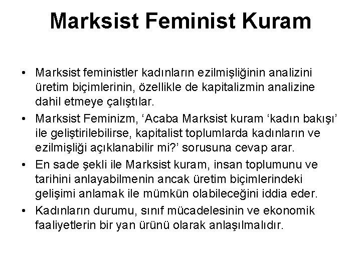 Marksist Feminist Kuram • Marksist feministler kadınların ezilmişliğinin analizini üretim biçimlerinin, özellikle de kapitalizmin