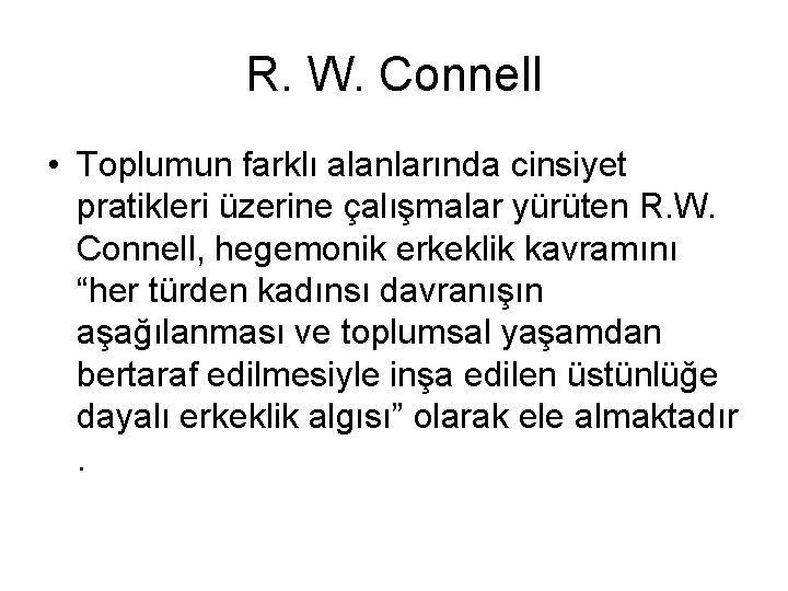 R. W. Connell • Toplumun farklı alanlarında cinsiyet pratikleri üzerine çalışmalar yürüten R. W.