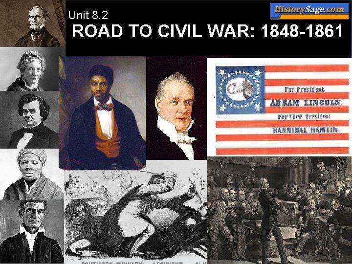 Unit 8. 2 ROAD TO CIVIL WAR: 1848 -1861