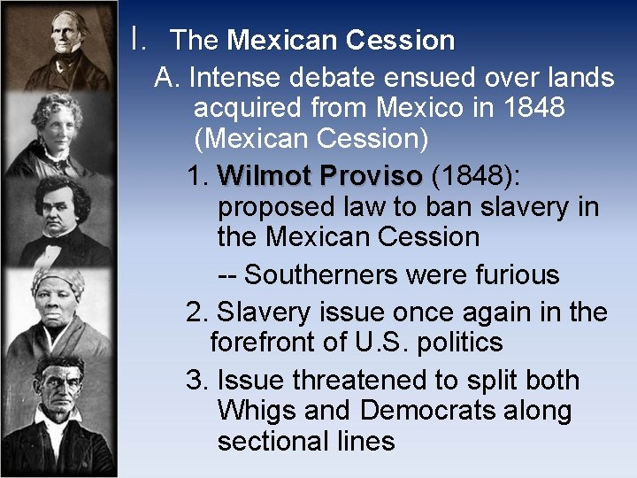 I. The Mexican Cession A. Intense debate ensued over lands acquired from Mexico in