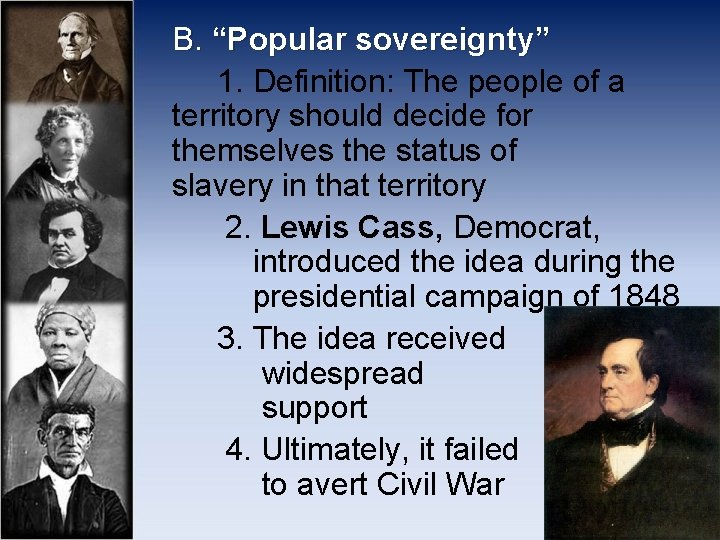 """B. """"Popular sovereignty"""" 1. Definition: The people of a territory should decide for themselves"""