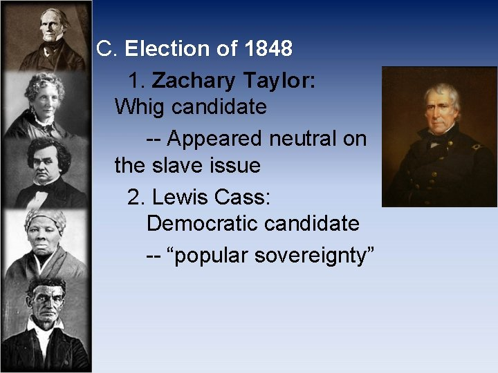 C. Election of 1848 1. Zachary Taylor: Whig candidate -- Appeared neutral on the