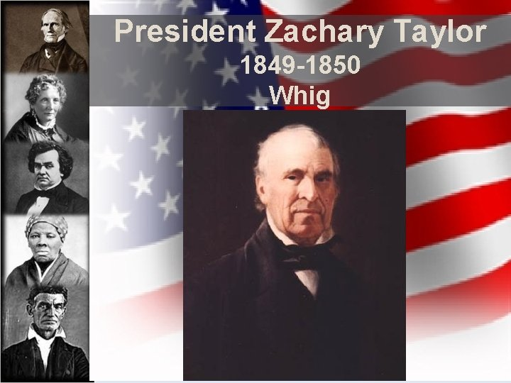President Zachary Taylor 1849 -1850 Whig