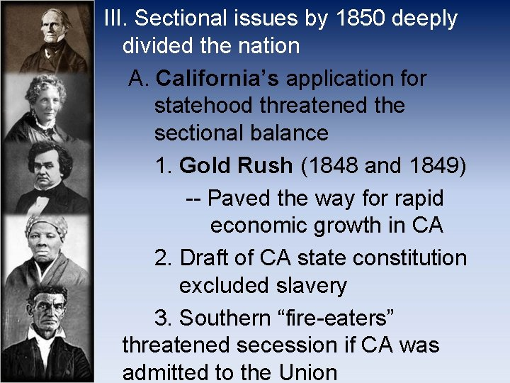 III. Sectional issues by 1850 deeply divided the nation A. California's application for statehood