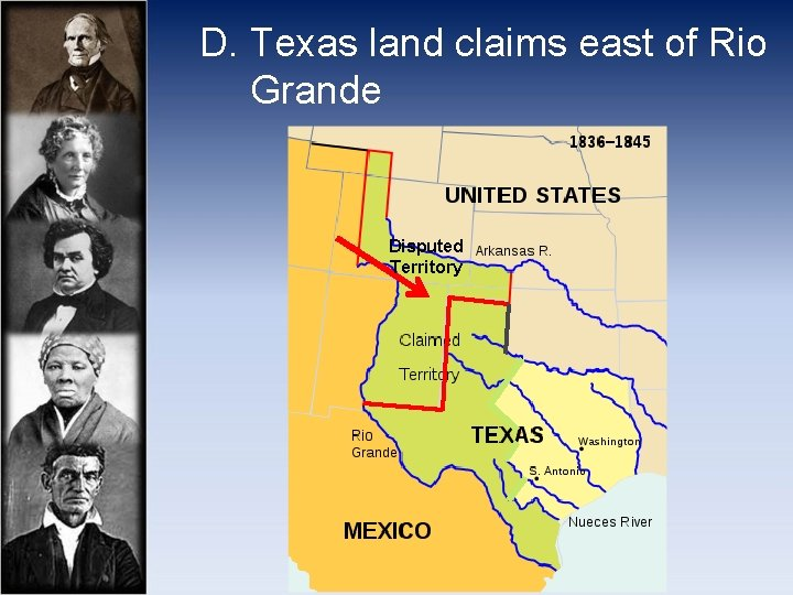 D. Texas land claims east of Rio Grande Disputed Territory