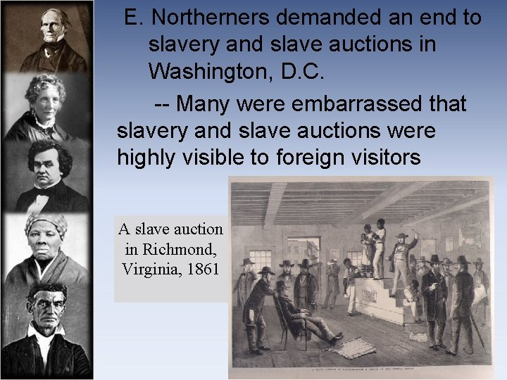 E. Northerners demanded an end to slavery and slave auctions in Washington, D.