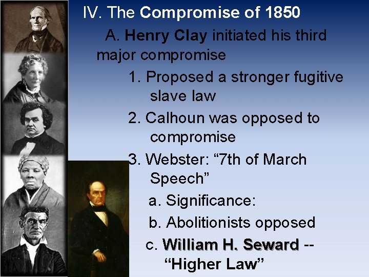 IV. The Compromise of 1850 A. Henry Clay initiated his third major compromise 1.