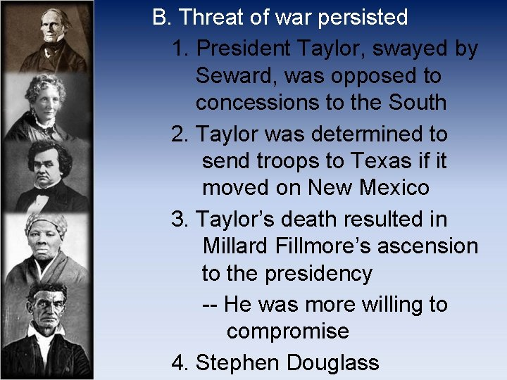 B. Threat of war persisted 1. President Taylor, swayed by Seward, was opposed