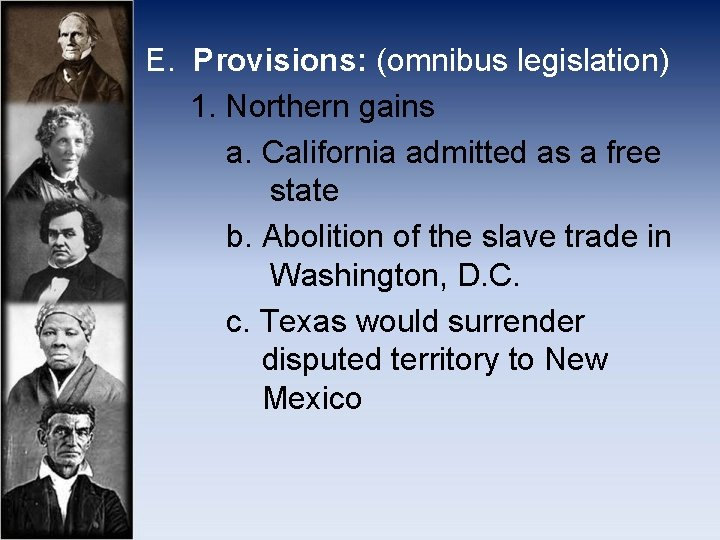 E. Provisions: (omnibus legislation) 1. Northern gains a. California admitted as a free state