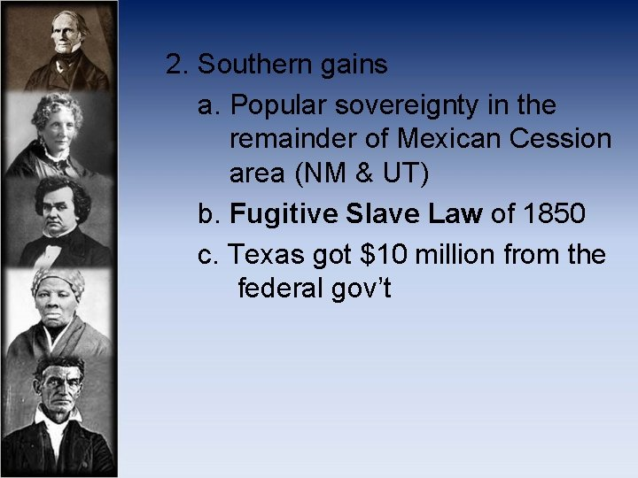 2. Southern gains a. Popular sovereignty in the remainder of Mexican Cession area