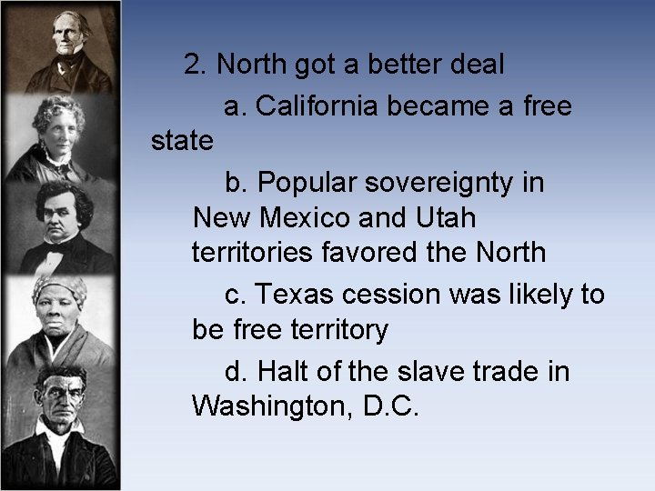 2. North got a better deal a. California became a free state b.