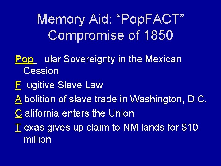 """Memory Aid: """"Pop. FACT"""" Compromise of 1850 Pop ular Sovereignty in the Mexican Pop"""