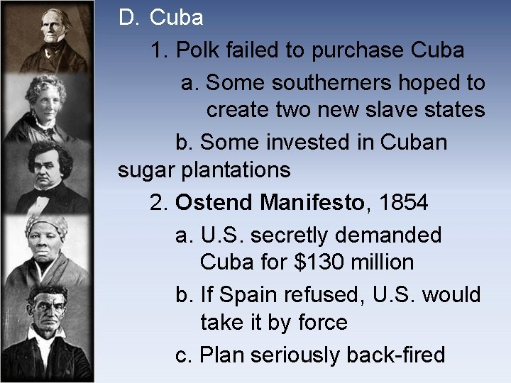 D. Cuba 1. Polk failed to purchase Cuba a. Some southerners hoped to