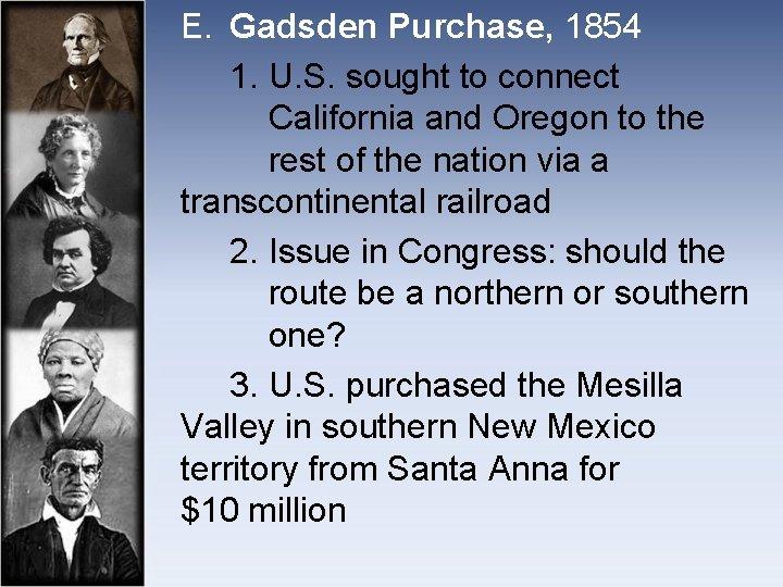 E. Gadsden Purchase, 1854 1. U. S. sought to connect California and Oregon