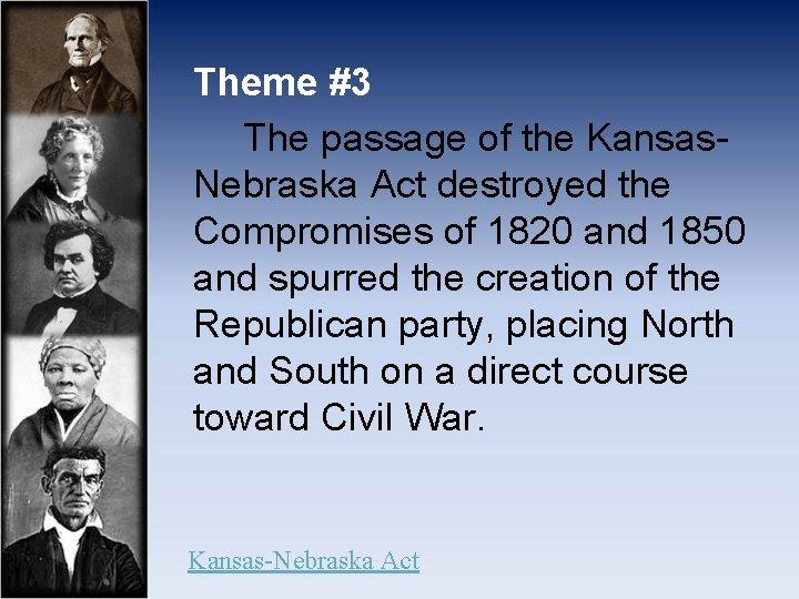 Theme #3 The passage of the Kansas. Nebraska Act destroyed the Compromises of 1820