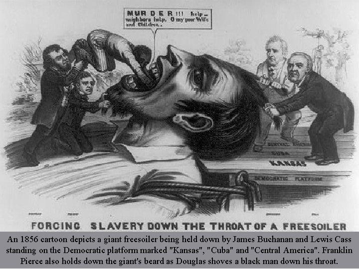 An 1856 Cartoon An 1856 cartoon depicts a giant freesoiler being held down by