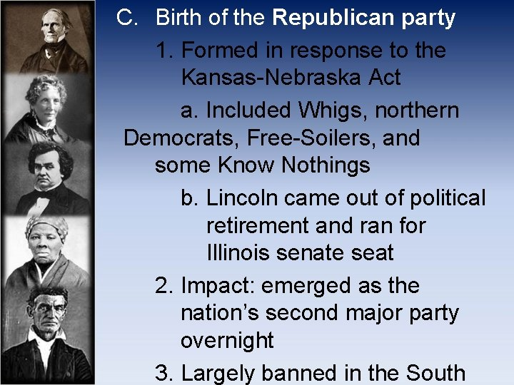 C. Birth of the Republican party 1. Formed in response to the Kansas-Nebraska