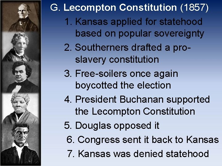 G. Lecompton Constitution (1857) 1. Kansas applied for statehood based on popular sovereignty