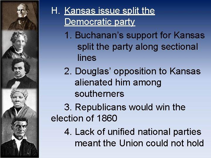 H. Kansas issue split the Democratic party 1. Buchanan's support for Kansas split the