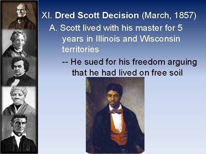 XI. Dred Scott Decision (March, 1857) A. Scott lived with his master for 5