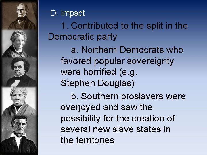 D. Impact 1. Contributed to the split in the Democratic party a. Northern Democrats