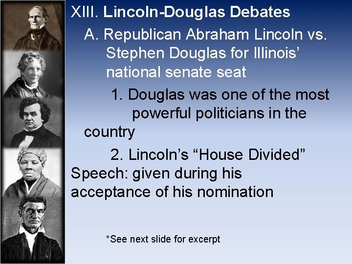 XIII. Lincoln-Douglas Debates A. Republican Abraham Lincoln vs. Stephen Douglas for Illinois' national senate