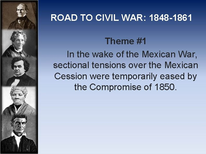 ROAD TO CIVIL WAR: 1848 -1861 Theme #1 In the wake of the Mexican