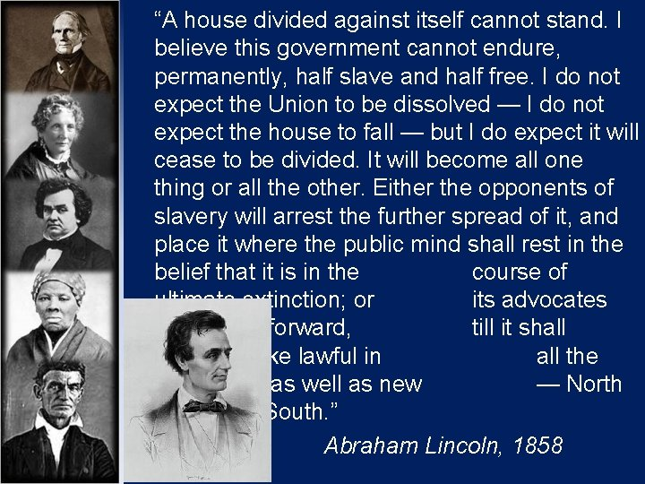 """""""A house divided against itself cannot stand. I believe this government cannot endure, permanently,"""