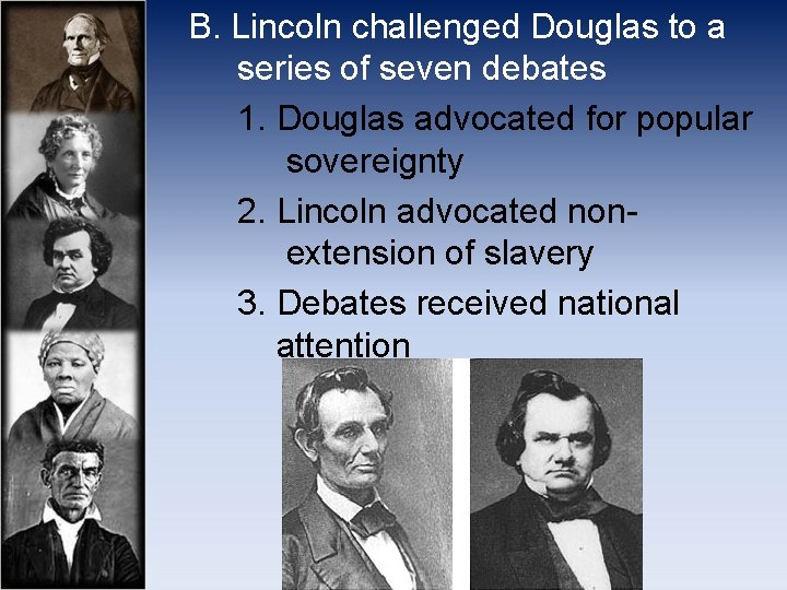 B. Lincoln challenged Douglas to a series of seven debates 1. Douglas advocated for
