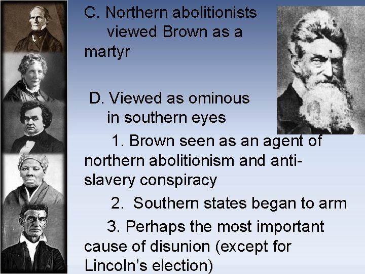 C. Northern abolitionists viewed Brown as a martyr D. Viewed as ominous in southern