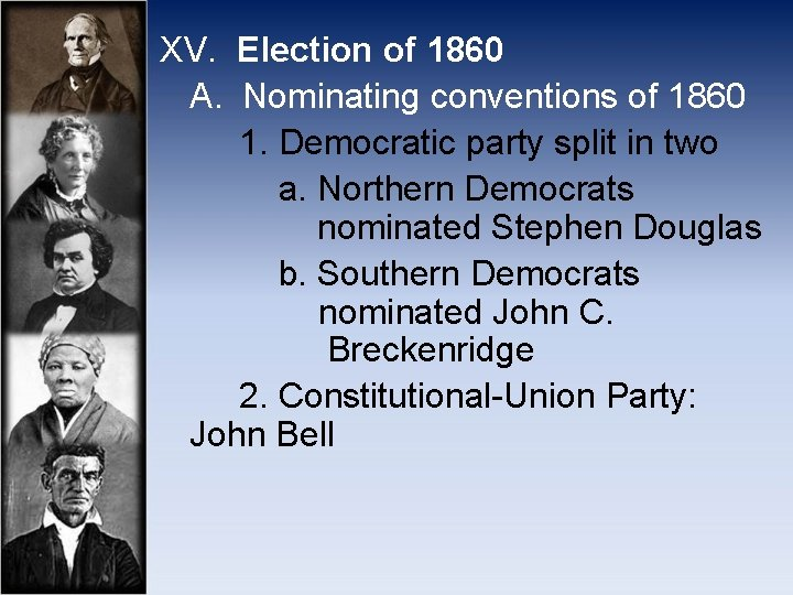 XV. Election of 1860 A. Nominating conventions of 1860 1. Democratic party split in