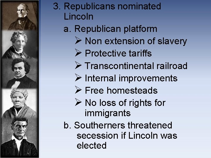 3. Republicans nominated Lincoln a. Republican platform Ø Non extension of slavery Ø