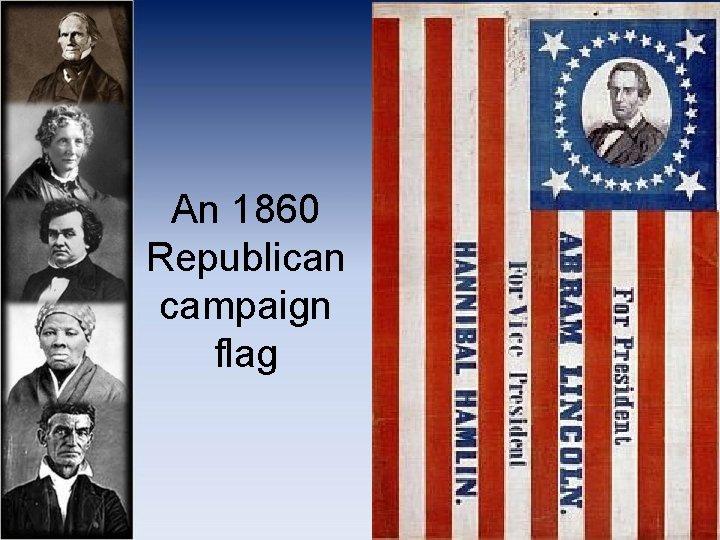 An 1860 Republican campaign flag