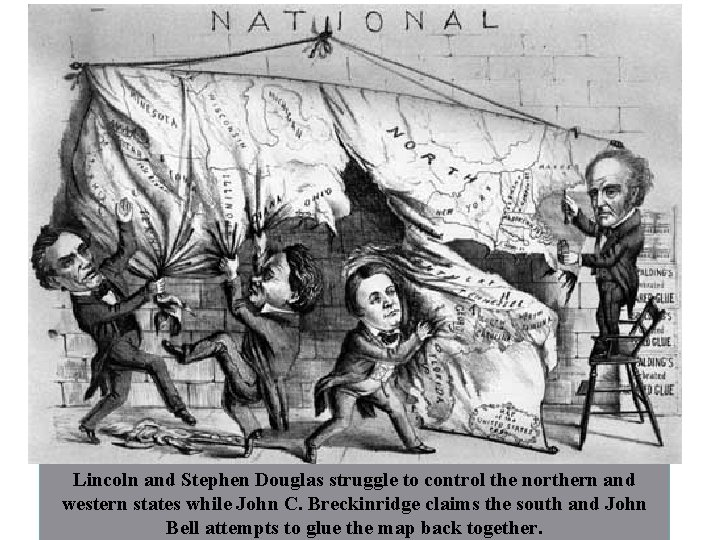 Lincoln and Stephen Douglas struggle to control the northern and western states while John