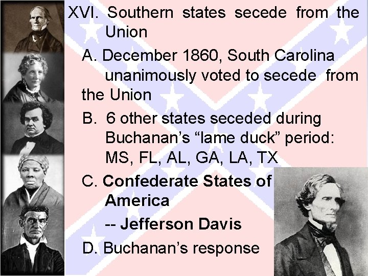 XVI. Southern states secede from the Union A. December 1860, South Carolina unanimously voted
