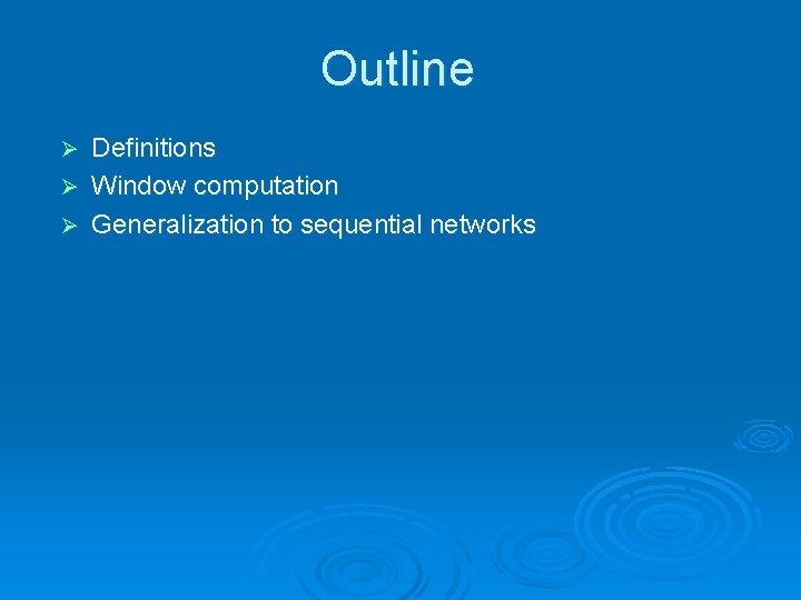 Outline Definitions Ø Window computation Ø Generalization to sequential networks Ø