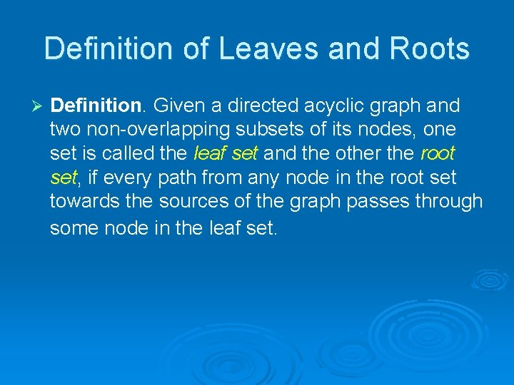 Definition of Leaves and Roots Ø Definition. Given a directed acyclic graph and two