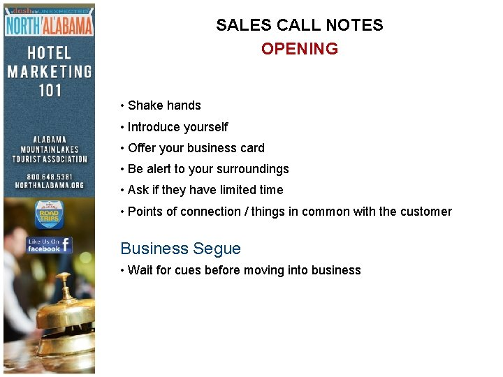 SALES CALL NOTES OPENING • Shake hands • Introduce yourself • Offer your business