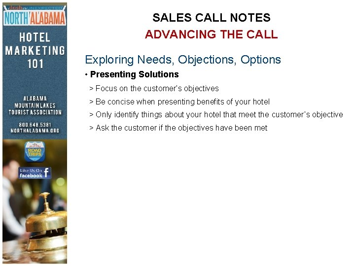 SALES CALL NOTES ADVANCING THE CALL Exploring Needs, Objections, Options • Presenting Solutions >