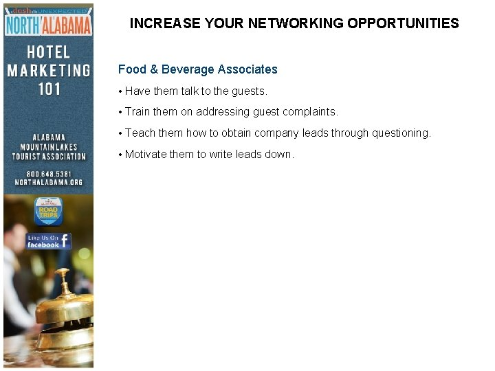INCREASE YOUR NETWORKING OPPORTUNITIES Food & Beverage Associates • Have them talk to the